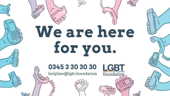 Contact the LGBT Foundation on 0345 3 30 30 30